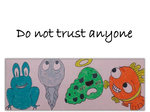Do not trust anyone